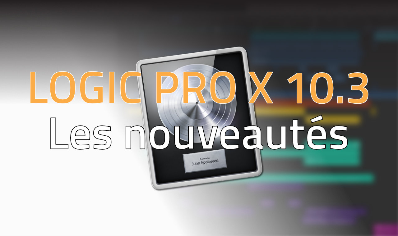 Logic Pro X 10.3 - Les nouveautés