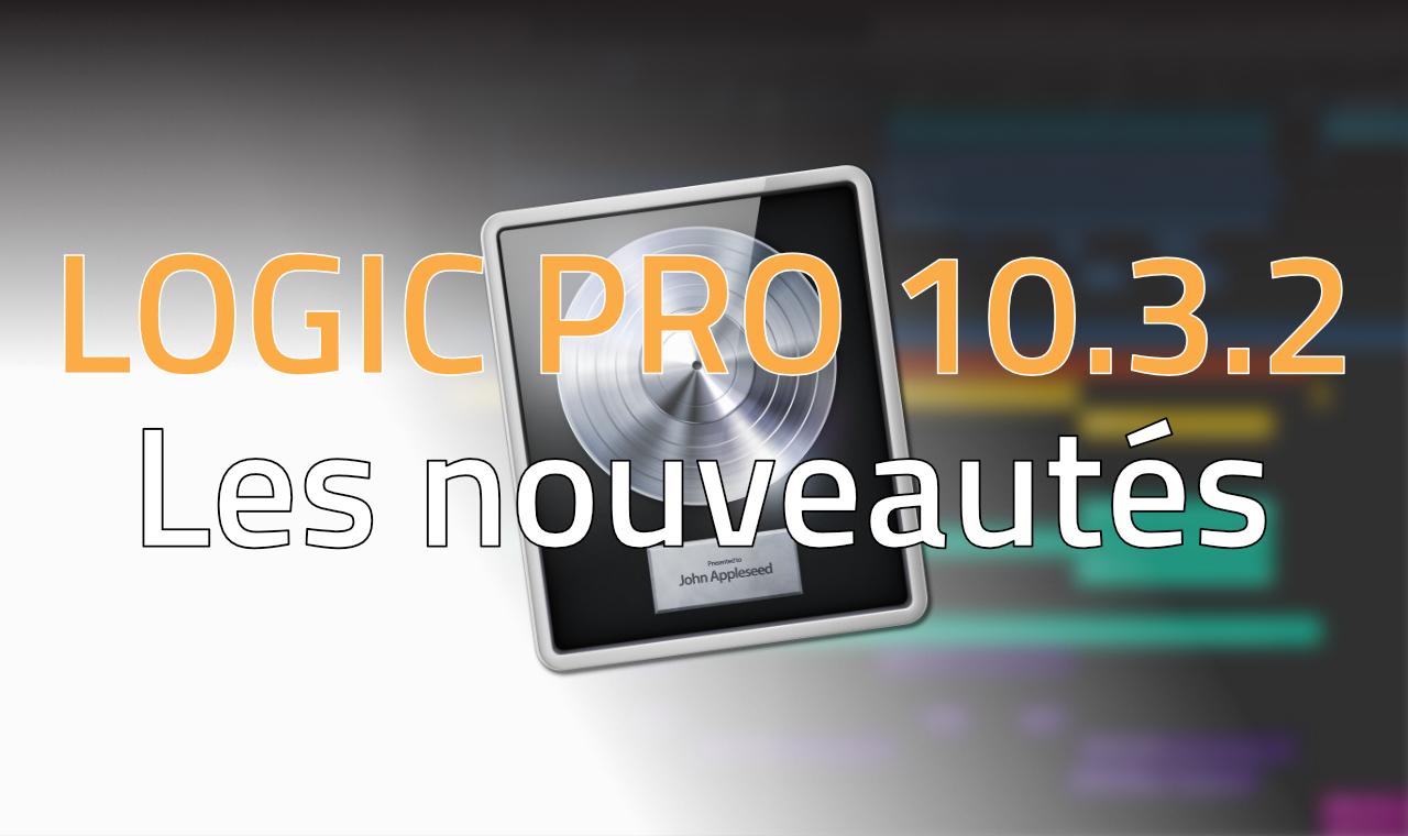 Logic Pro X 10.3.2 - Les Nouveautés